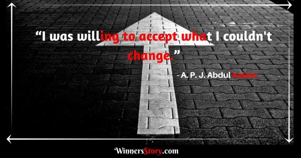 APJ Abdul Kalam quotes change_I was willing to accept what I couldn't change.