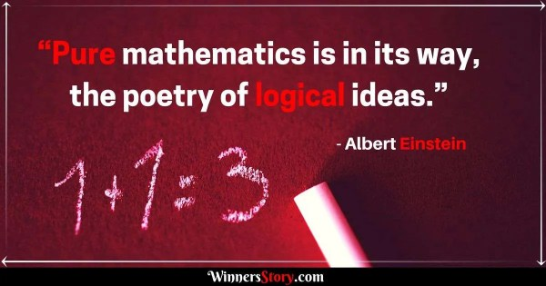 Albert Einstein quotes on Mathematics_Pure mathematics is in its way, the poetry of logical ideas.