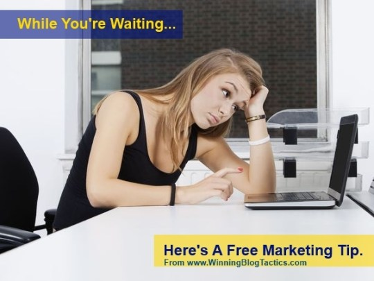 While You're Waiting… Here's A Free Marketing Tip