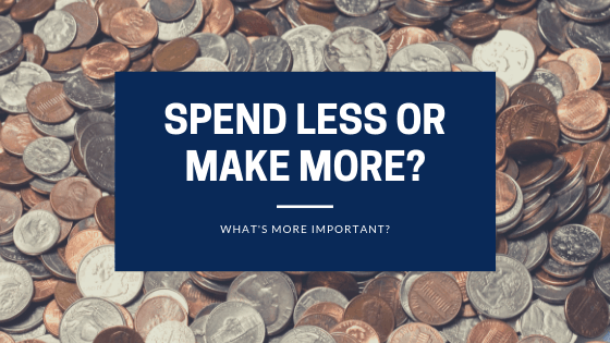 Should you focus on saving more money by spending less or finding ways to make more money