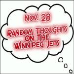 Random Thoughts On The Winnipeg Jets: Nov. 28