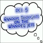Random Thoughts On The Winnipeg Jets: Dec. 5