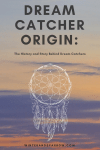 Dream Catcher Origin: The History and Story Behind Dream Catchers