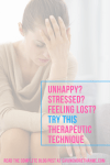 Unhappy? Stressed? Feeling Lost? Try This Therapeutic Technique  #mentalhealth