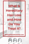What Is Hereditary Hair Loss and How Do You Treat It?