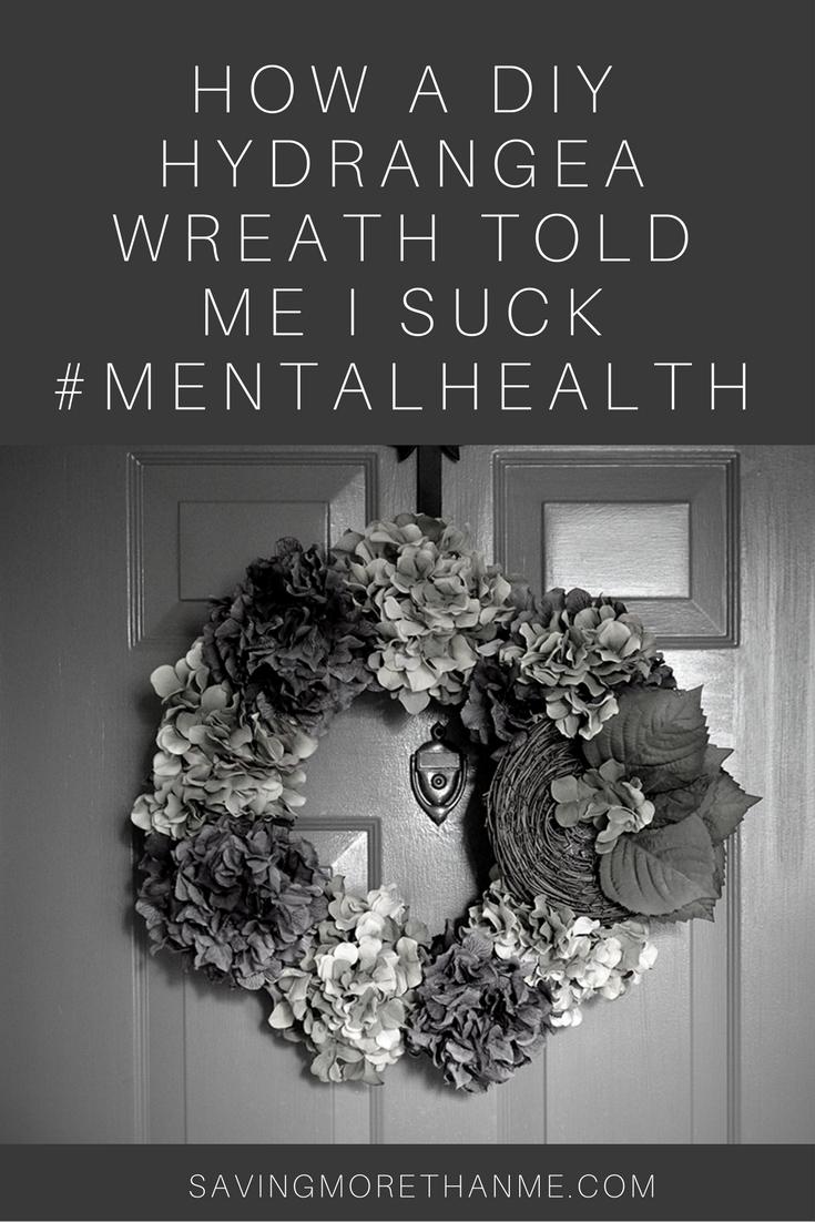 How A DIY Hydrangea Wreath Told me I Suck | winterandsparrow.com #mentalhealth