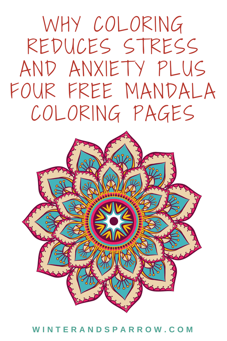 Why Coloring Reduces Stress and Anxiety Plus Four Free Mandala Coloring Pages winterandsparrow.com