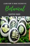 DIY:  Learn How To Make Decorative Botanical Easter Eggs