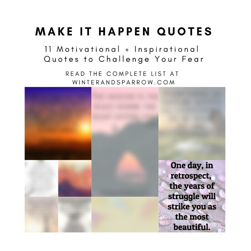 Make It Happen Quotes: 11 Motivational + Inspirational Quotes to Challenge Your Fear | winterandsparrow.com #makeithappenquotes #motivationalquotes #inspirationalquotes