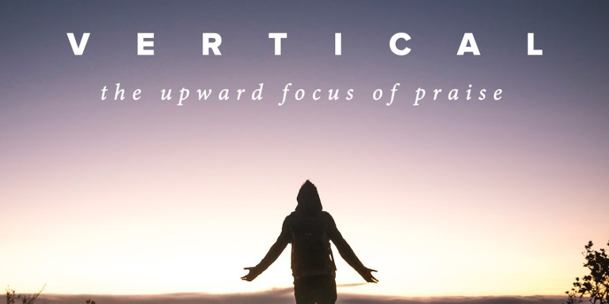 Vertical upward focus of praise