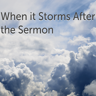 When it Storms After the Sermon