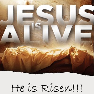 Jesus is Alive. He is Risen!