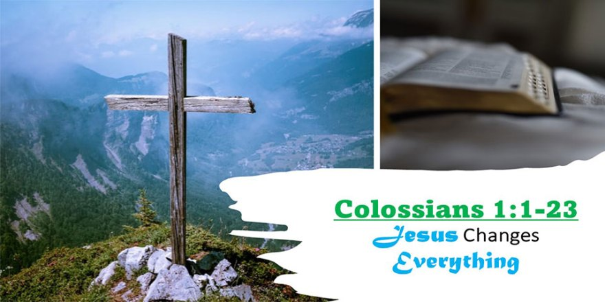 Colossians 1 - Jesus Changes Everything