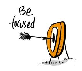 Be focussed