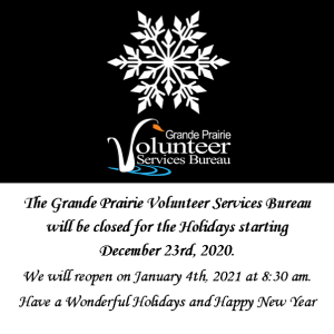 The Grande Prairie Volunteer Services Bureau will be closed for the Holidays starting December 23rd, 2020. We will reopen on January 4th, 2021.