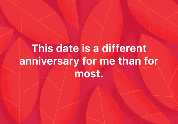 This date is a different anniversary for me than for most.