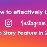 How to effectively use Instagram Photo Story Feature In 2018?