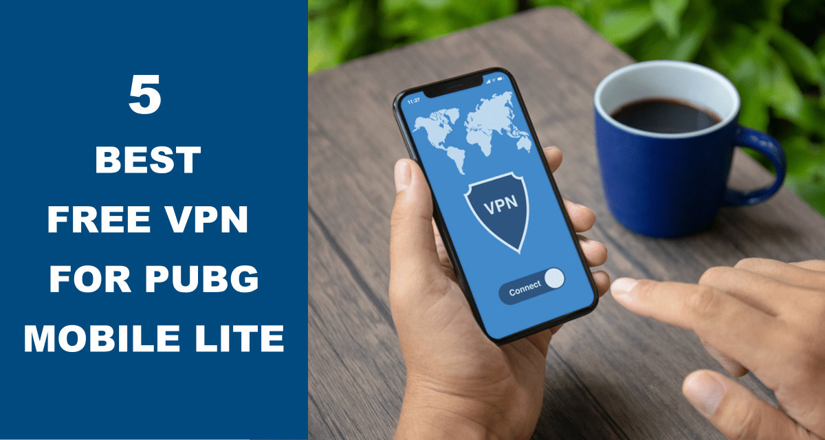 5 Best Free VPN For Pubg Mobile Lite That You Will Love To Have