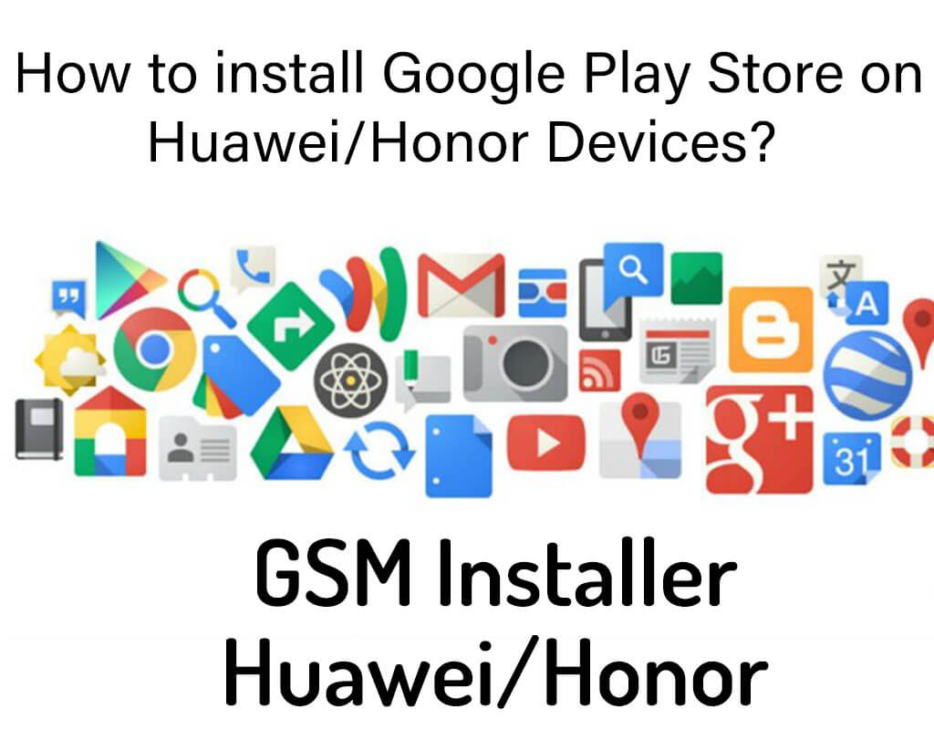 GSM Installer APK Huawei | Install Play Store For Huawei