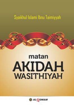 Syarah Matan Aqidah Wasithiyah - Akidah Wasithiyah - Penerbit Al Qowam Group