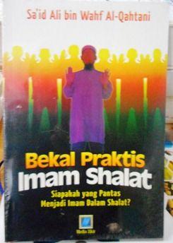 Bekal Praktis Imam Shalat - Said Ali Bin Wahf Al Qathani - Penerbit Media Zikir