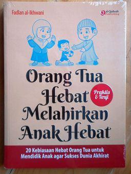 Orang Tua Hebat Melahirkan Anak Hebat - Fadlan al Ikhwani - al Qudwah Publishing