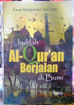 Jadilah Al Quran Berjalan di Bumi - Fauzi Muhammad Abu Zaid - Penerbit Maghfirah