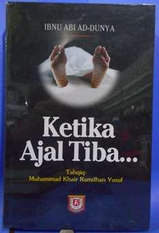 Ketika Ajal Tiba - Ibnu Abi Ad Dunya - Penerbit Azzam
