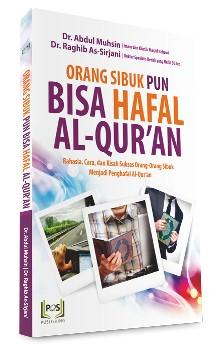 Buku Orang Sibukpun Hafal Al-qur'an – DR. Abdul Muhsin & DR. Raghib As-Sirjani – Penerbit PQS