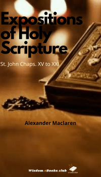 Expositions of Holy Scripture: St. John Chapters XV to XXI