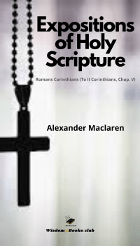 Expositions of Holy Scripture: Romans, Conrinthians (To II Corinthians, Chapter V)