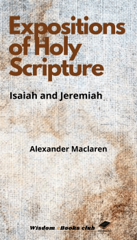 Expositions of Holy Scripture,.Isaiah and Jeremiah