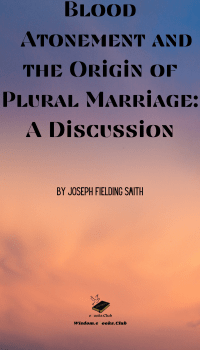 Blood Atonement and the Origin of Plural Marriage A Discussion