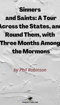Sinners and Saints_ A Tour Across the States, and Round Them, with Three Months Among the Mormons