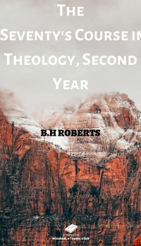 The Seventy's Course in Theology, Second Year