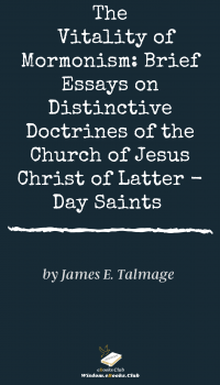 The Vitality of Mormonism Brief Essays on Distinctive Doctrines of the Church