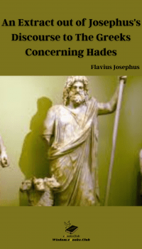 An Extract out of Josephus_s Discourse to The Greeks Concerning Hades