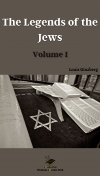The Legends of the Jews - Volume I