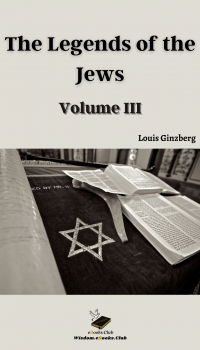 The Legends of the Jews - Volume III