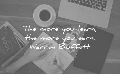 money quotes the more you learn earn warren buffett wisdom
