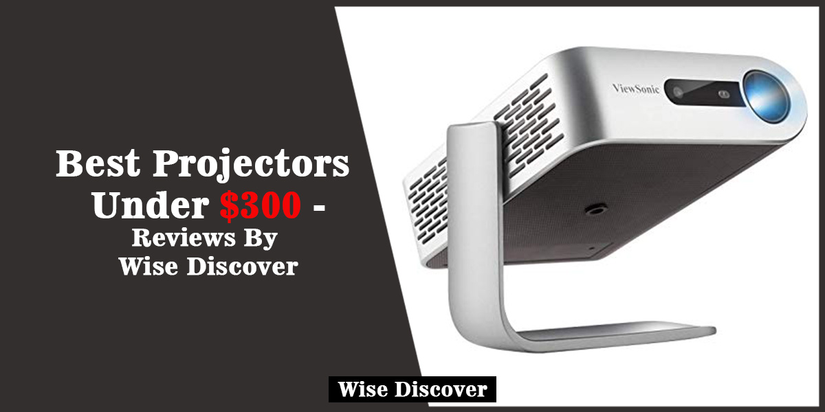 Top 6 Best Projectors Under $300 – Reviews and Buying Guide