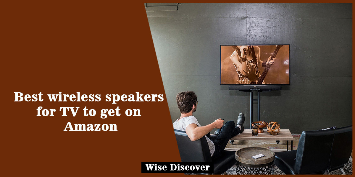 Best wireless speakers for TV to get on Amazon