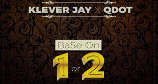 Klever Jay ft. QDot – Base On 1 or 2