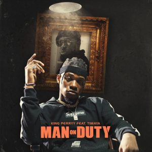 King Perryy ft. Timaya – Man On Duty