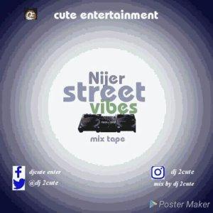 MIXTAPE: Dj 2Cute – Naija Street Vibes