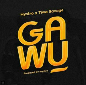 MUSIC: Mystro x Tiwa Savage – Gawu