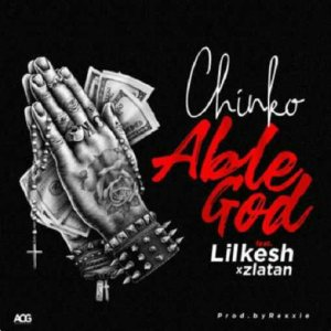 Chinko Ekun ft. Lil Kesh & Zlatan Ibile - Able God