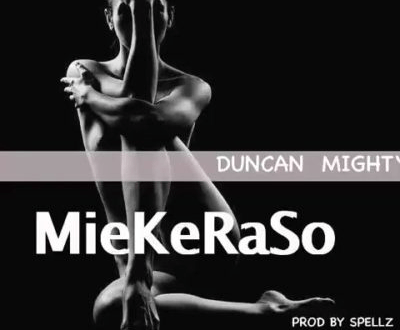 Music: Duncan Mighty – MieKeRaSo