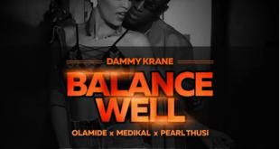 Music: Dammy Krane ft. Olamide x Medikal x Pearl Thusi - Balance Well
