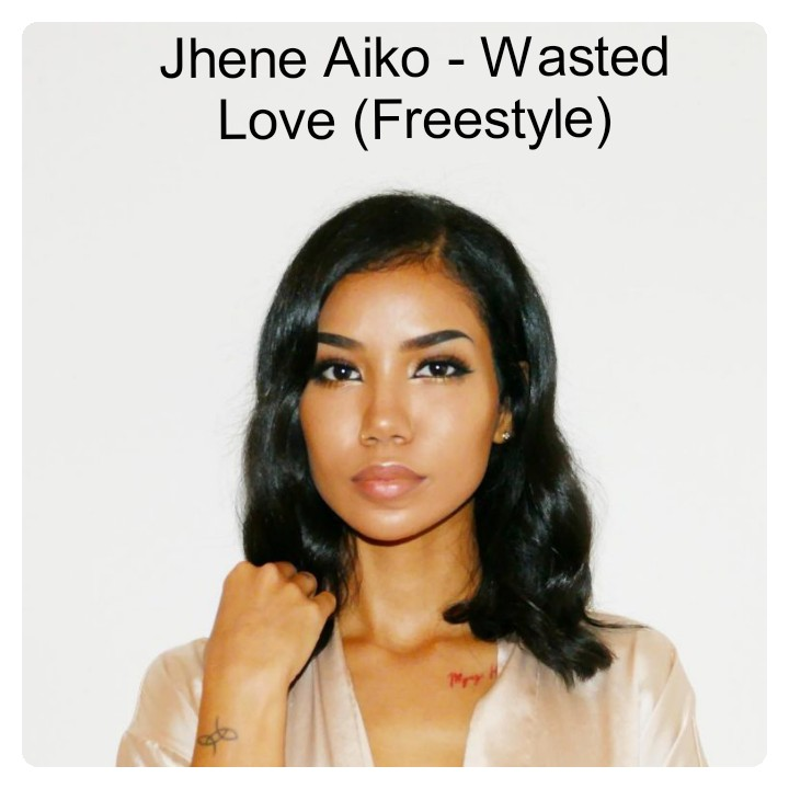 Music: Jhene Aiko - Wasted Love Freestyle